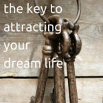 Gratitude is the Key to Attracting your Dream Life