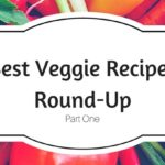 Best Veggie Recipes Roundup Featuring Veggie Wash – Part One