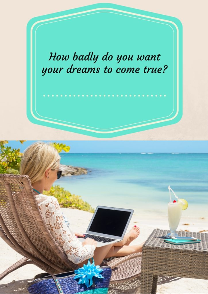 How badly do you want your dreams to come true_
