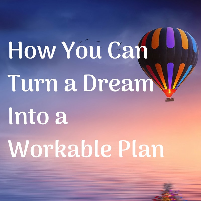 How You Can Turn a Dream Into a Workable Plan